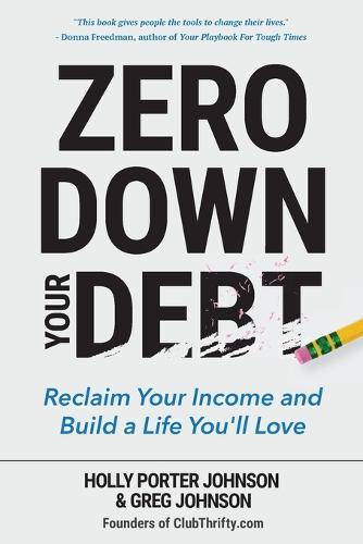 Zero Down Your Debt: Reclaim Your Income and Build a Life You'll Love (Budget Workbook, Debt Free, Save Money, Reduce Financial Stress) (Paperback)