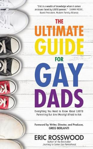 The Ultimate Guide for Gay Dads: Everything You Need to Know About LGBTQ Parenting But Are (Mostly) Afraid to Ask (Paperback)