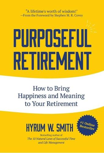 Purposeful Retirement: How to Bring Happiness and Meaning to Your Retirement (Hardback)