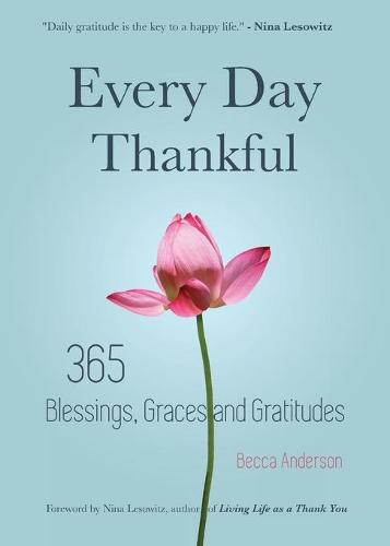 Every Day Thankful: 365 Blessings, Graces and Gratitudes (Paperback)