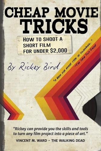Cheap Movie Tricks: How To Shoot A Short Film For Under $2,000 (Paperback)