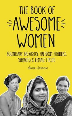 The Book of Awesome Women: Boundary Breakers, Freedom Fighters, Sheroes and Female Firsts (Paperback)