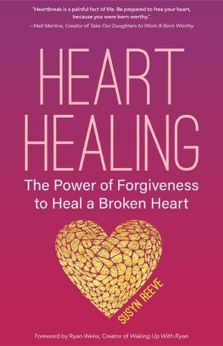 Heart Healing: The Power of Forgiveness to Heal a Broken Heart (Forgiveness Book, for Fans of Chicken Soup for the Soul, How to Heal a Brolen Heart or Radical Forgiveness) (Paperback)