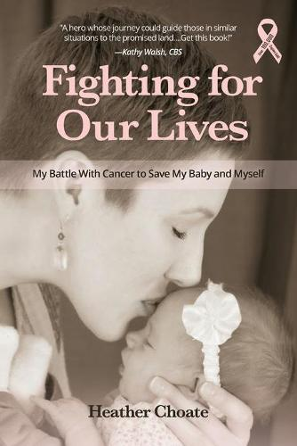 Fighting for Our Lives: The True Story of One Mother's Battle to Save the Lives of Her Baby and Herself (Paperback)