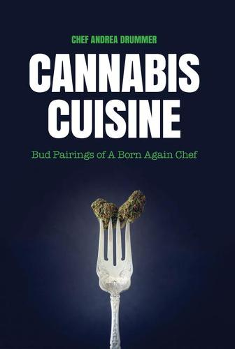 Cannabis Cuisine: The Art of Cooking with Marijuana (Hardback)