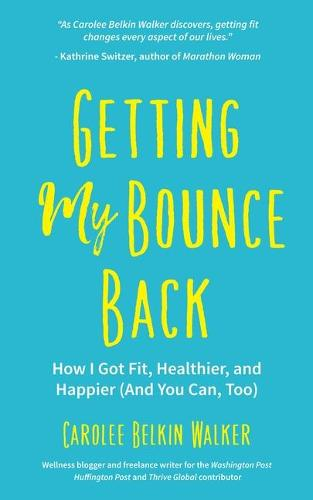 Getting My Bounce Back: How I Got Fit, Healthier, and Happier (And You Can Too) (Paperback)