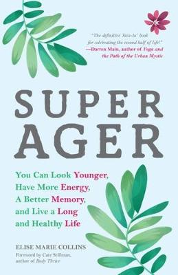 Super Ager: You Can Look Younger, Have More Energy, a Better Memory, and Live a Long and Healthy Life (Paperback)
