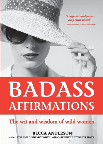 Badass Affirmations: The Wit and Wisdom of Wild Women (Paperback)