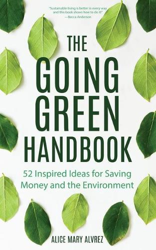 The Going Green Handbook: 52 Inspired Ideas for Saving Money and the Environment (Paperback)