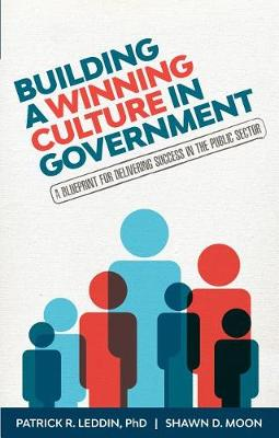 Building A Winning Culture In Government: A Blueprint for Delivering Success in the Public Sector (Paperback)