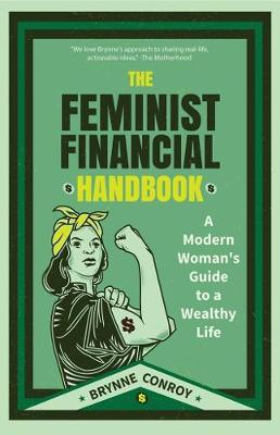The Feminist Financial Handbook: A Modern Woman's Guide to a Wealthy Life (Feminism Book, for Readers of Hood Feminism or The Financial Diet) (Paperback)