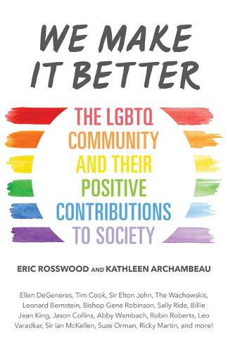 We Make It Better: The LGBTQ Community and Their Positive Contributions to Society (Paperback)