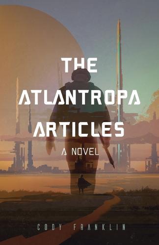 The Atlantropa Articles: A Novel (Paperback)