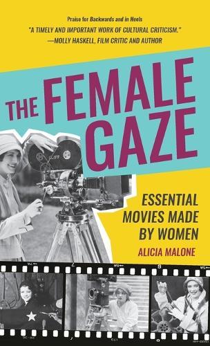 The Female Gaze: Essential Movies Made by Women (Hardback)