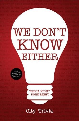 We Don't Know Either: Trivia Night Done Right (Paperback)