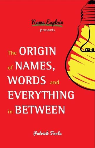 The Origin of Names, Words and Everything in Between (Hardback)