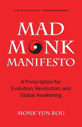The Mad Monk Manifesto: A Prescription for Evolution, Revolution, and Global Awakening (Paperback)