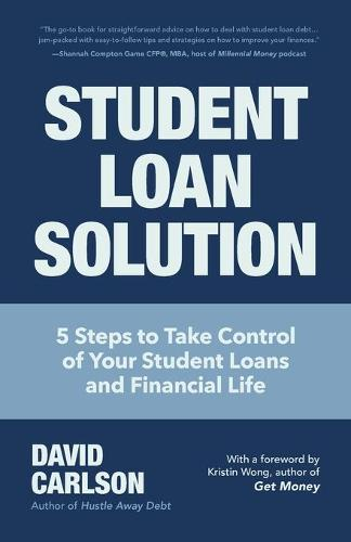 Student Loan Solution: 5 Steps to Take Control of your Student Loans and Financial Life (Financial Makeover, Save Money, How to Deal With Student Loans, Getting Financial Aid) (Paperback)