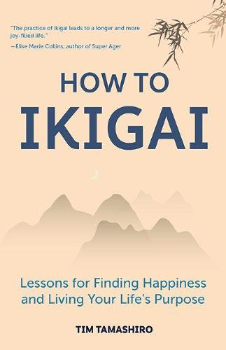 How to Ikigai: Lessons for Finding Happiness and Living Your Life's Purpose (Paperback)