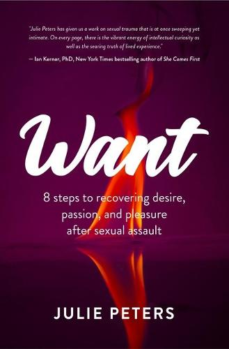 Want: 8 Steps to Recovering Desire, Passion, and Pleasure After Sexual Assault (Recovering from Sexual Abuse or Assault, Healing PTSD) (Paperback)