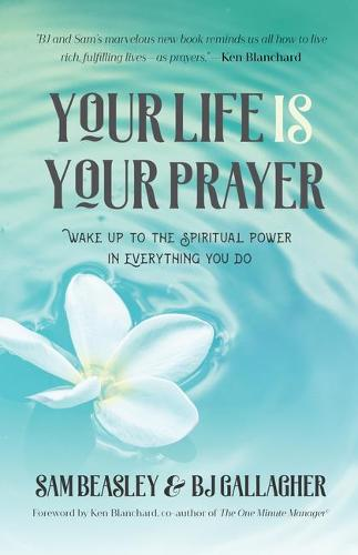 Your Life is Your Prayer: Wake Up to the Spiritual Power in Everything You Do (Paperback)