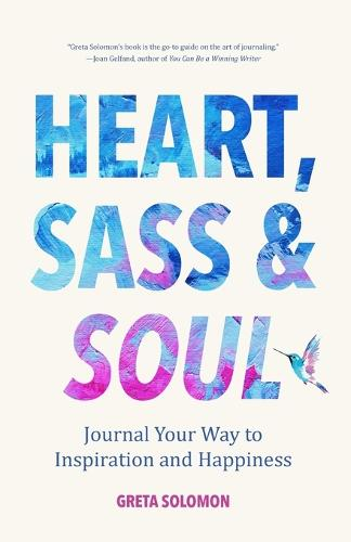 Heart, Sass & Soul: Journal Your Way to Inspiration and Happiness (Therapy Via the Free Writing Technique) (Paperback)