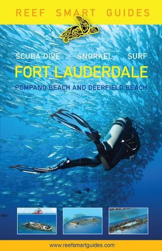 Reef Smart Guides Florida: Fort Lauderdale, Pompano Beach and Deerfield Beach: Scuba Dive. Snorkel. Surf. (Paperback)