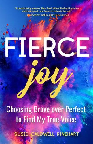 Fierce Joy: Choosing Brave over Perfect to Find My True Voice (Helping the Anxious Perfectionist and Embracing Imperfection-Feminist Gift for Girls, Gift for Daughters) (Paperback)