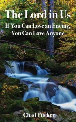 The Lord in Us: If You Can Love an Enemy, You Can Love Anyone (Paperback)