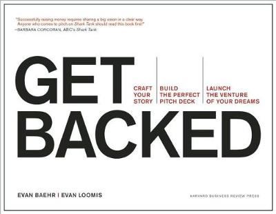 Get Backed: Craft Your Story, Build the Perfect Pitch Deck, and Launch the Venture of Your Dreams (Paperback)