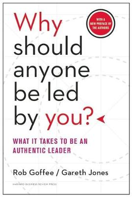 Why Should Anyone Be Led by You? With a New Preface by the Authors: What It Takes to Be an Authentic Leader (Hardback)