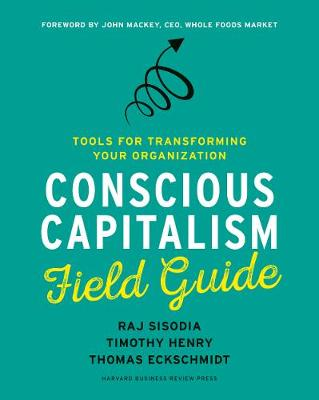 Conscious Capitalism Field Guide: Tools for Transforming Your Organization (Paperback)