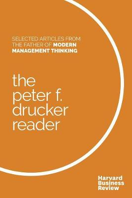 The Peter F. Drucker Reader: Selected Articles from the Father of Modern Management Thinking (Paperback)