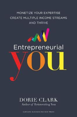 Entrepreneurial You: Monetize Your Expertise, Create Multiple Income Streams, and Thrive (Hardback)