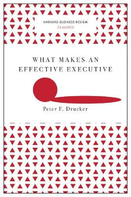 What Makes an Effective Executive (Harvard Business Review Classics) - Harvard Business Review Classics (Paperback)