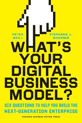 What's Your Digital Business Model?: Six Questions to Help You Build the Next-Generation Enterprise (Hardback)