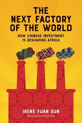 The Next Factory of the World: How Chinese Investment Is Reshaping Africa (Hardback)