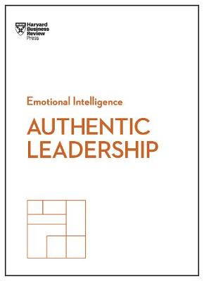 Authentic Leadership (HBR Emotional Intelligence Series) - HBR Emotional Intelligence (Paperback)