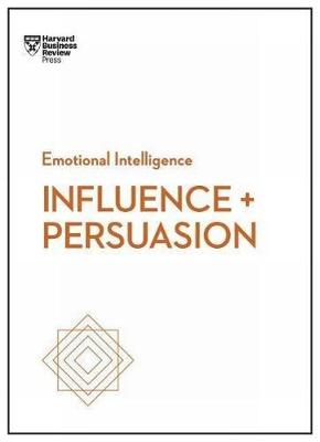 Influence and Persuasion (HBR Emotional Intelligence Series) - HBR Emotional Intelligence (Paperback)