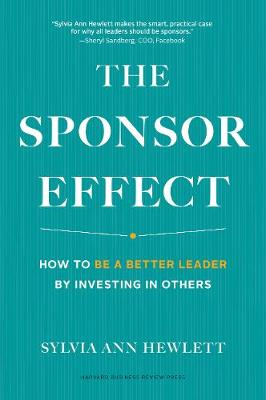 Sponsor Effect: How to Be a Better Leader by Investing in Others (Hardback)