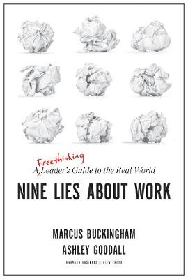 Nine Lies About Work: A Freethinking Leader's Guide to the Real World (Hardback)