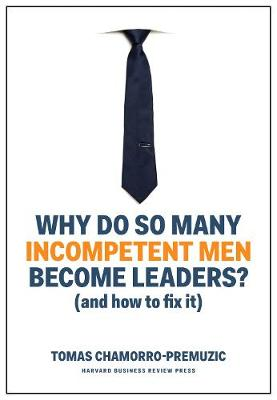 Why Do So Many Incompetent Men Become Leaders? (And How to Fix It) (Hardback)