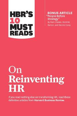 "HBR's 10 Must Reads on Reinventing HR: (with bonus article ""People Before Strategy"" by Ram Charan, Dominic Barton, and Dennis Carey) - HBR's 10 Must Reads (Paperback)"