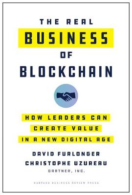 The Real Business of Blockchain: How Leaders Can Create Value in a New Digital Age (Hardback)