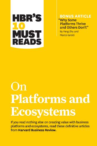 """HBR's 10 Must Reads on Platforms and Ecosystems (with bonus article by """"Why Some Platforms Thrive and Others Don't"""" By Feng Zhu and Marco Iansiti) - HBR's 10 Must Reads (Hardback)"""