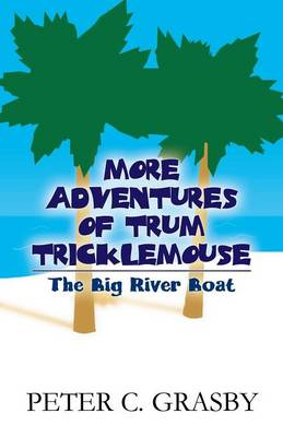 More Adventures of Trum Tricklemouse: The Big River Boat (Paperback)