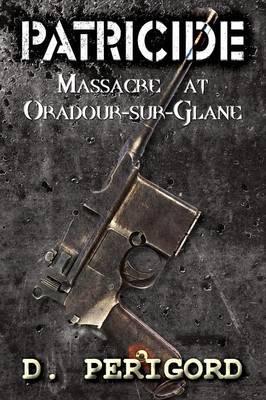 Patricide: Massacre at Oradour-Sur-Glane (Paperback)