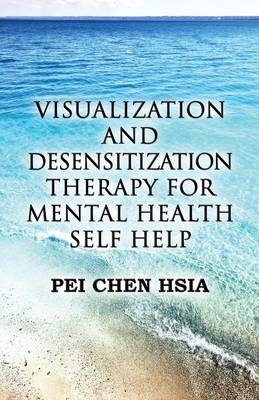 Visualization and Desensitization Therapy for Mental Health Self Help (Paperback)