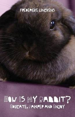 How Is My Rabbit?: Educate, Pamper and Enjoy (Paperback)