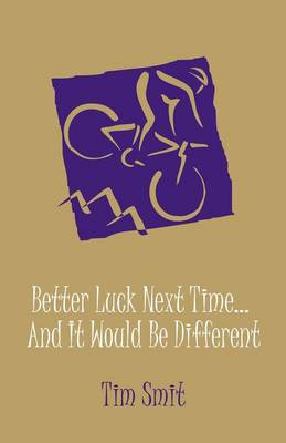 Better Luck Next Time... and It Would Be Different (Paperback)